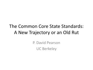 The Common Core State Standards:  A New Trajectory or an Old Rut