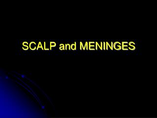 SCALP and MENINGES