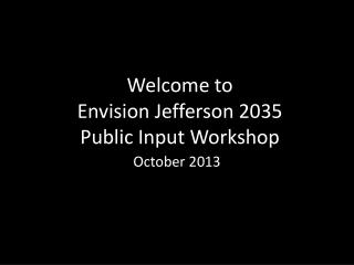 Welcome to Envision Jefferson 2035 Public Input Workshop