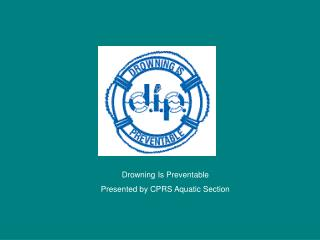 Drowning Is Preventable Presented by CPRS Aquatic Section