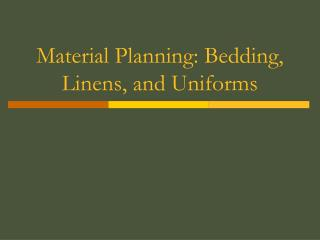 Material Planning: Bedding, Linens, and Uniforms