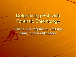 Determining PMI with Forensic Entomology