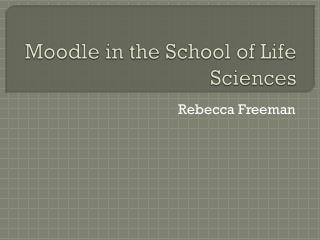 Moodle in the School of Life Sciences