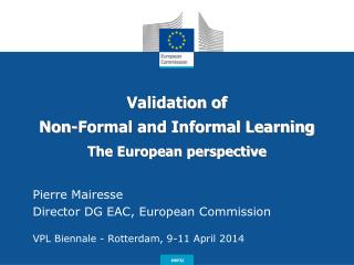 Validation of  Non-Formal and Informal Learning  The European perspective