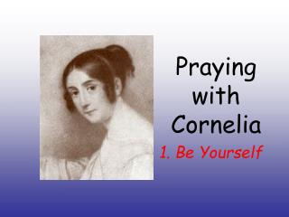 Praying with Cornelia 1. Be Yourself