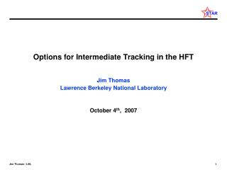 Options for Intermediate Tracking in the HFT Jim Thomas Lawrence Berkeley National Laboratory