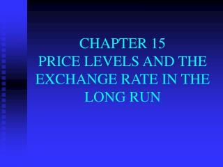 CHAPTER 15   PRICE LEVELS AND THE EXCHANGE RATE IN THE LONG RUN