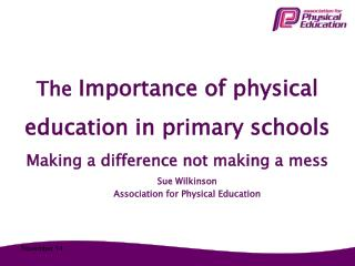 The  Importance of physical education in primary schools Making a difference not making a mess