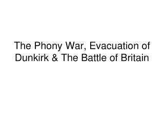 The Phony War, Evacuation of Dunkirk & The Battle of Britain