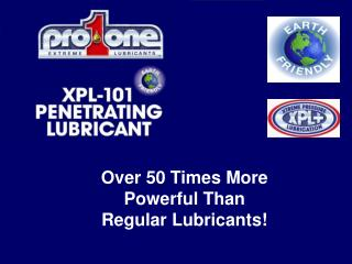 Over 50 Times More Powerful Than Regular Lubricants!