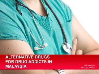 ALTERNATIVE DRUGS FOR DRUG ADDICTS IN MALAYSIA