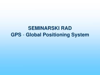 SEMINARSKI RAD  GPS  -  Global Positioning System