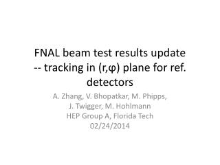 FNAL beam test results update -- tracking in (r, ? ) plane for ref. detectors