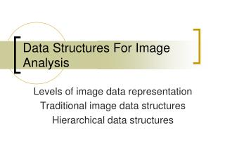 Data Structures For Image Analysis