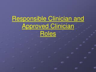 Responsible Clinician and Approved Clinician  Roles