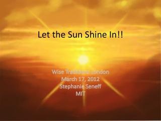 Let the Sun Shine In!!