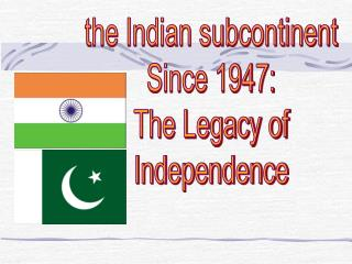 The Indian subcontinent Since 1947: The Legacy of Independence