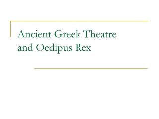 Ancient Greek Theatre  and Oedipus Rex