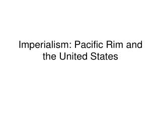 Imperialism: Pacific Rim and the United States