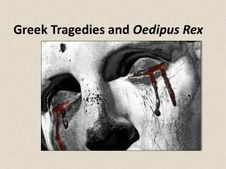 Greek Tragedies and  Oedipus Rex