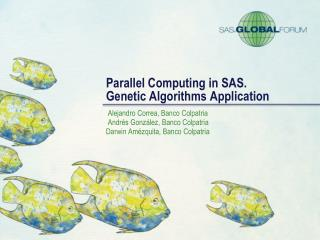 Parallel Computing in SAS. Genetic Algorithms Application