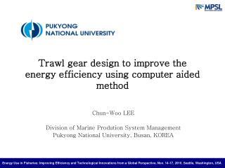 Chun-Woo LEE Division of Marine Prodution System Management Pukyong National University, Busan, KOREA