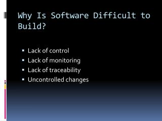 Why Is Software Difficult to Build?