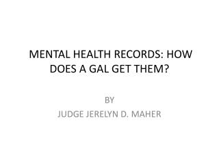 MENTAL HEALTH RECORDS: HOW DOES A GAL GET THEM?