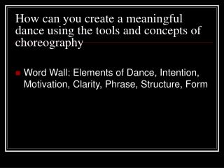 How can you create a meaningful dance using the tools and concepts of choreography