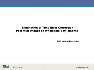 Elimination of Time Error Correction  Potential Impact on Wholesale Settlements