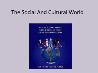 The Social And Cultural World