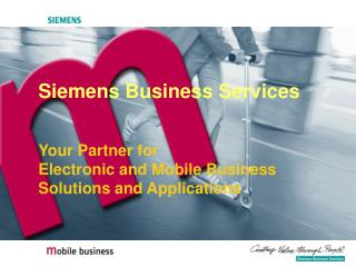 Siemens Business Services Your Partner for  Electronic and Mobile Business