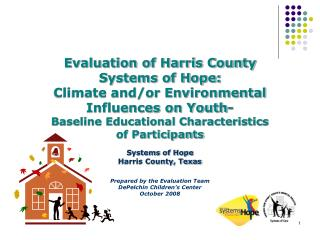 Evaluation of Harris County  Systems of Hope:  Climate and/or Environmental  Influences on Youth-