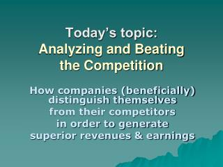 Today's topic: Analyzing and Beating  the Competition