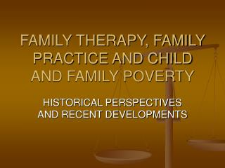 FAMILY THERAPY, FAMILY PRACTICE AND CHILD AND FAMILY POVERTY