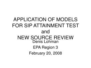 APPLICATION OF MODELS FOR SIP ATTAINMENT TEST and NEW SOURCE REVIEW