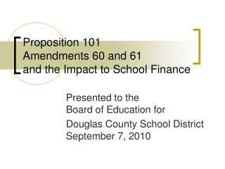 Proposition 101 Amendments 60 and 61  and the Impact to School Finance