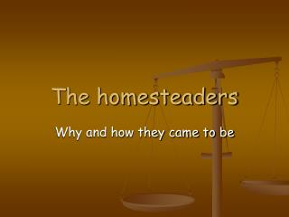 The homesteaders