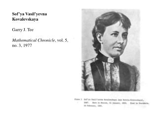 Sof'ya Vasil'yevna Kovalevskaya Garry J. Tee Mathematical Chronicle , vol. 5, no. 3, 1977