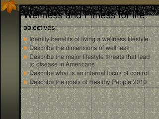 Wellness and Fitness for life : objectives: