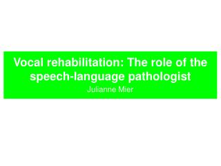 Vocal rehabilitation: The role of the speech-language pathologist