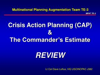 Crisis Action Planning (CAP)  & The Commander's Estimate REVIEW