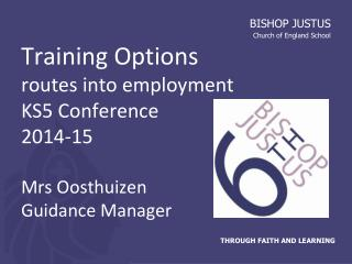 Training Options routes into employment KS5 Conference 2014-15 Mrs Oosthuizen Guidance Manager