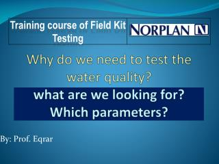 Why do we need to test the water quality? what are we looking for? Which parameters?