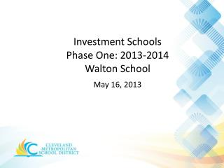 Investment Schools  Phase  One: 2013-2014 Walton School May 16,  2013