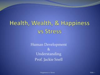 Health, Wealth, & Happiness  vs  Stress