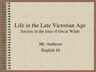 Life in the Late Victorian Age Society in the time of Oscar Wilde