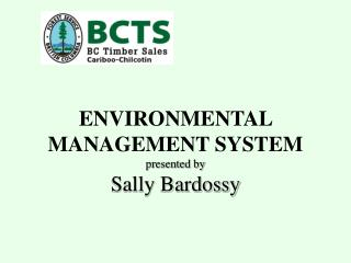 ENVIRONMENTAL MANAGEMENT SYSTEM presented by Sally Bardossy
