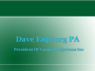 Dave Engberg PA Is The President Of Vanguard Systems Inc