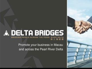 Promote your business in Macau and across the Pearl River Delta